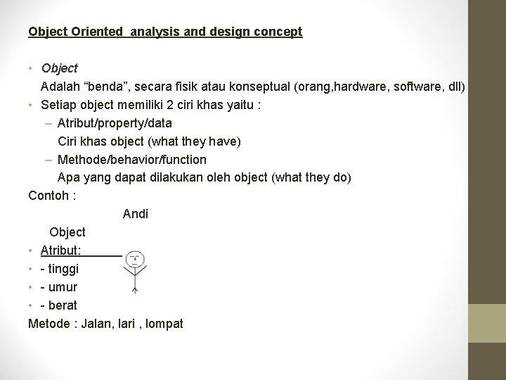 """Object Oriented analysis and design concept • Object Adalah """"benda"""", secara fisik atau konseptual"""