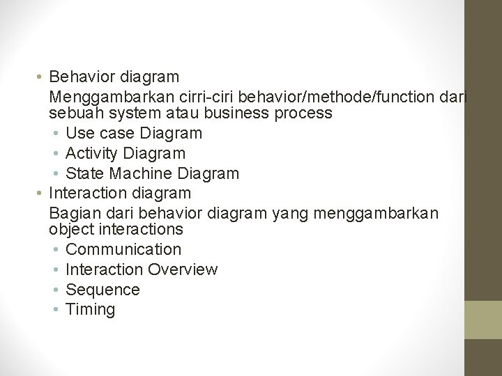 • Behavior diagram Menggambarkan cirri-ciri behavior/methode/function dari sebuah system atau business process •