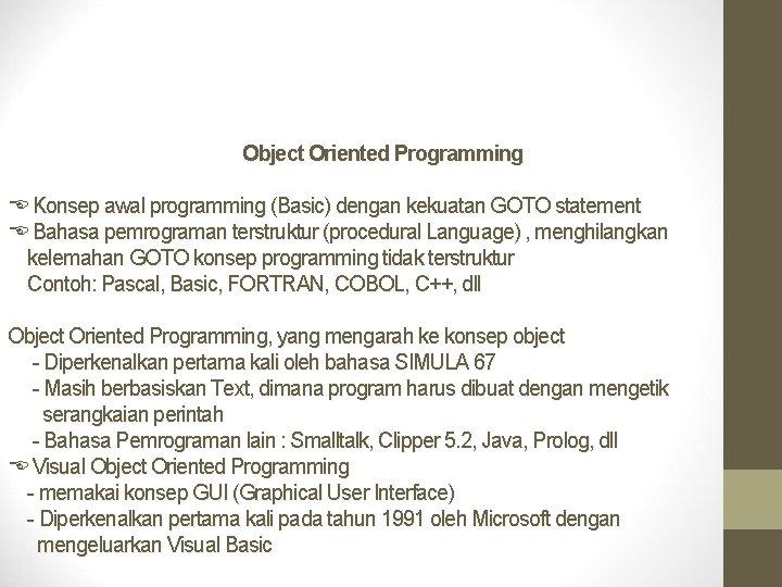 Object Oriented Programming Konsep awal programming (Basic) dengan kekuatan GOTO statement Bahasa pemrograman terstruktur