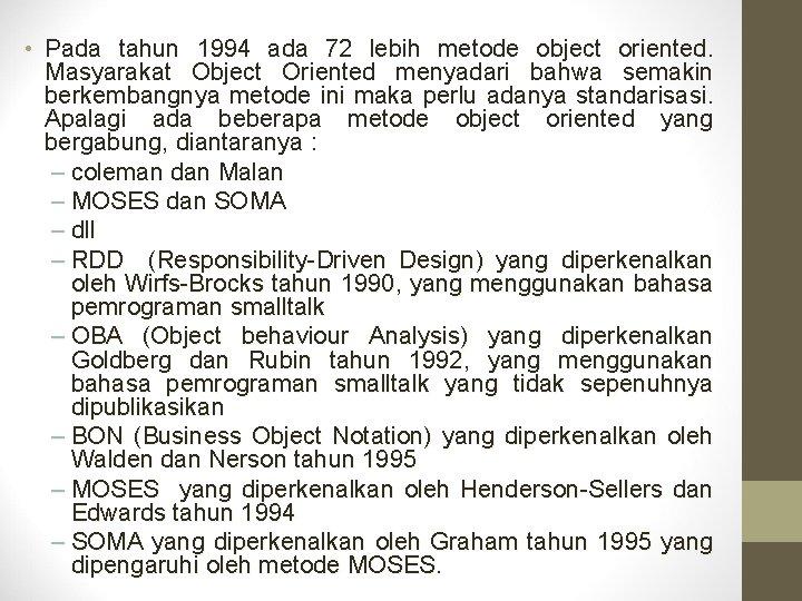 • Pada tahun 1994 ada 72 lebih metode object oriented. Masyarakat Object Oriented