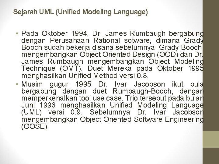 Sejarah UML (Unified Modeling Language) • Pada Oktober 1994, Dr. James Rumbaugh bergabung dengan