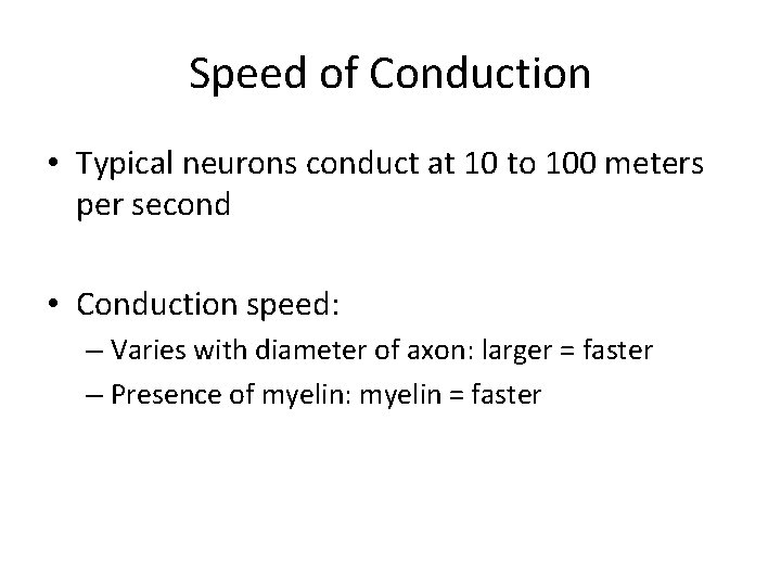 Speed of Conduction • Typical neurons conduct at 10 to 100 meters per second