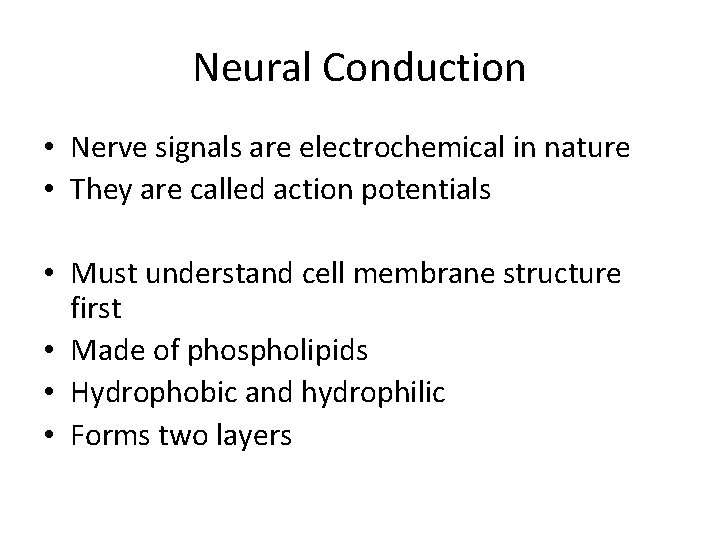 Neural Conduction • Nerve signals are electrochemical in nature • They are called action