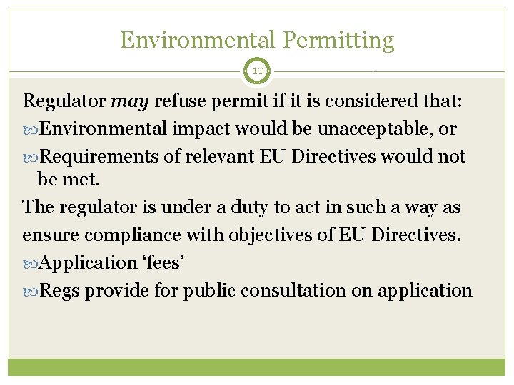 Environmental Permitting 10 Regulator may refuse permit if it is considered that: Environmental impact