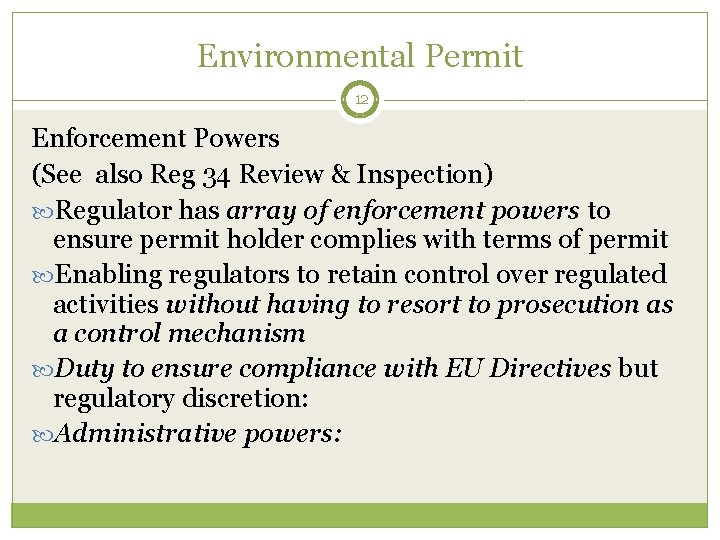 Environmental Permit 12 Enforcement Powers (See also Reg 34 Review & Inspection) Regulator has