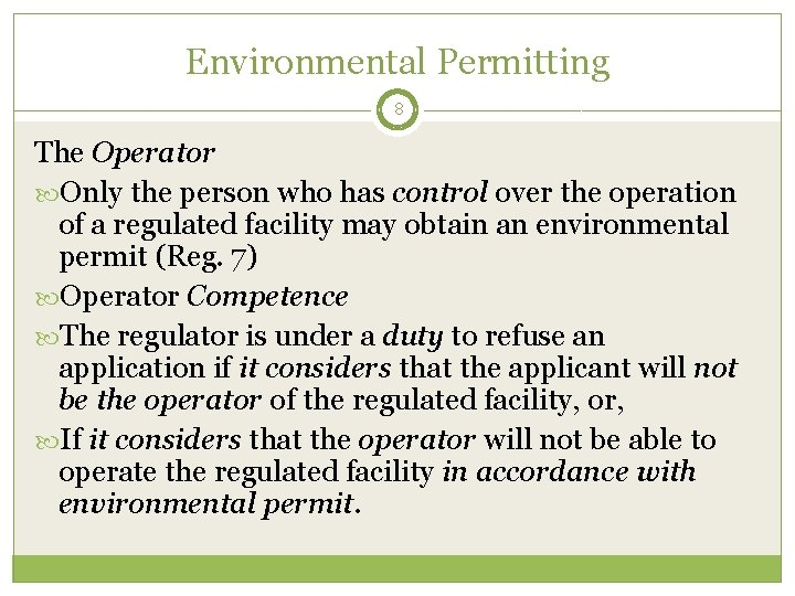 Environmental Permitting 8 The Operator Only the person who has control over the operation