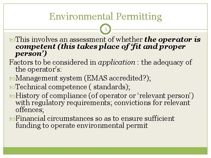 Environmental Permitting 9 This involves an assessment of whether the operator is competent (this