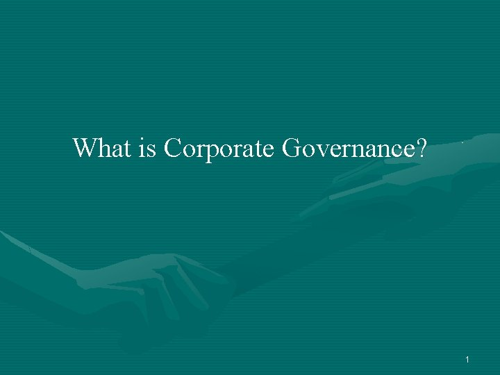 What is Corporate Governance? 1