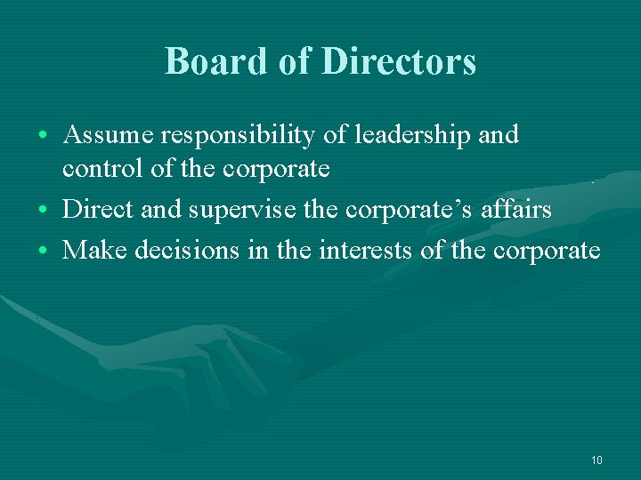 Board of Directors • Assume responsibility of leadership and control of the corporate •
