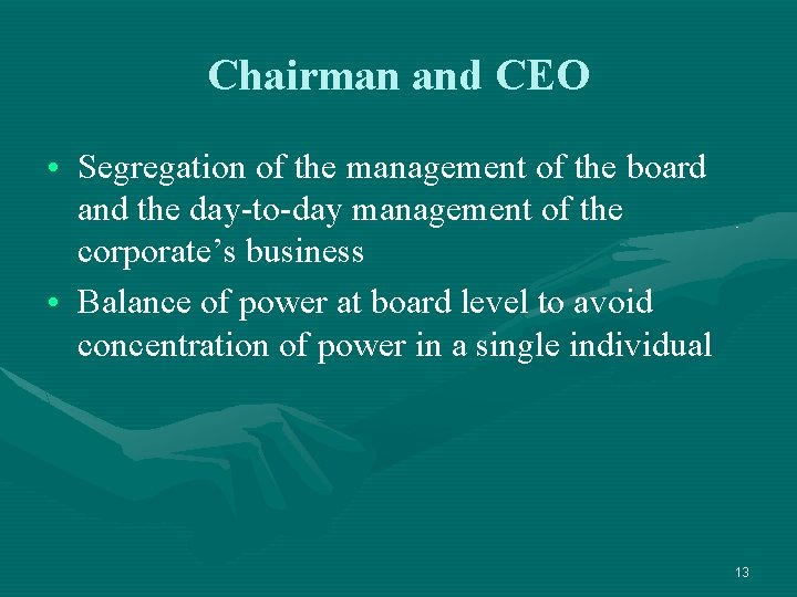Chairman and CEO • Segregation of the management of the board and the day-to-day