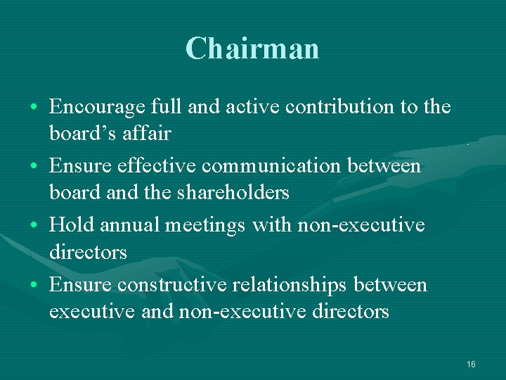 Chairman • Encourage full and active contribution to the board's affair • Ensure effective