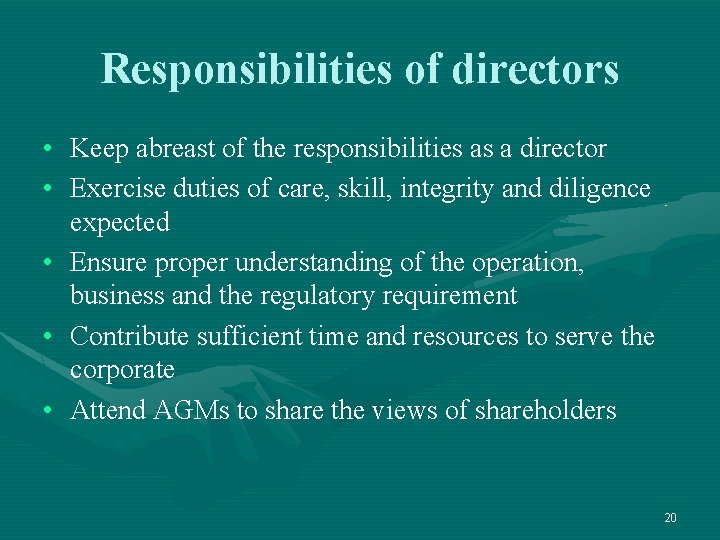 Responsibilities of directors • Keep abreast of the responsibilities as a director • Exercise