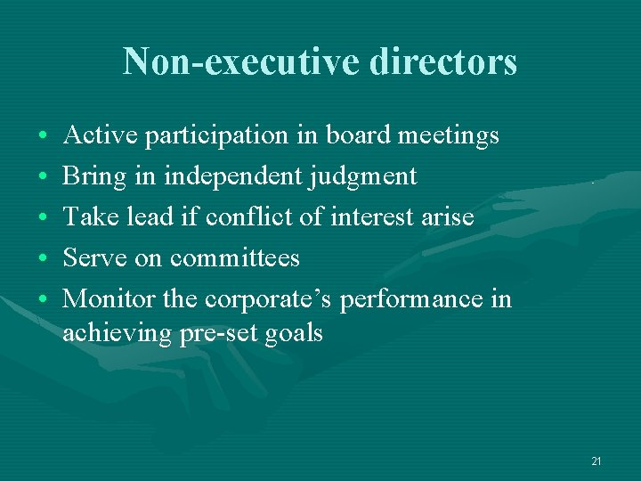 Non-executive directors • • • Active participation in board meetings Bring in independent judgment