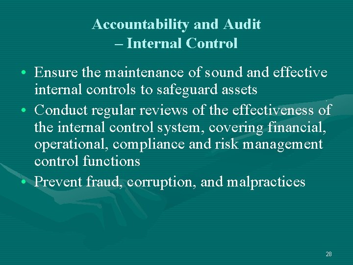 Accountability and Audit – Internal Control • Ensure the maintenance of sound and effective