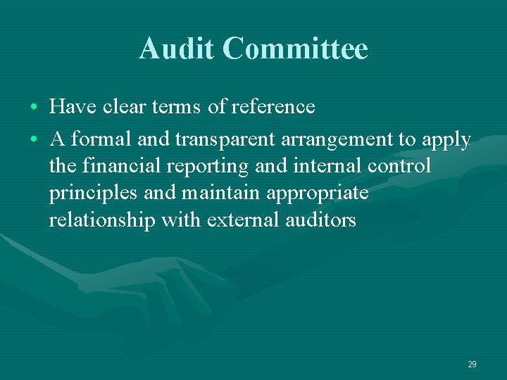 Audit Committee • Have clear terms of reference • A formal and transparent arrangement