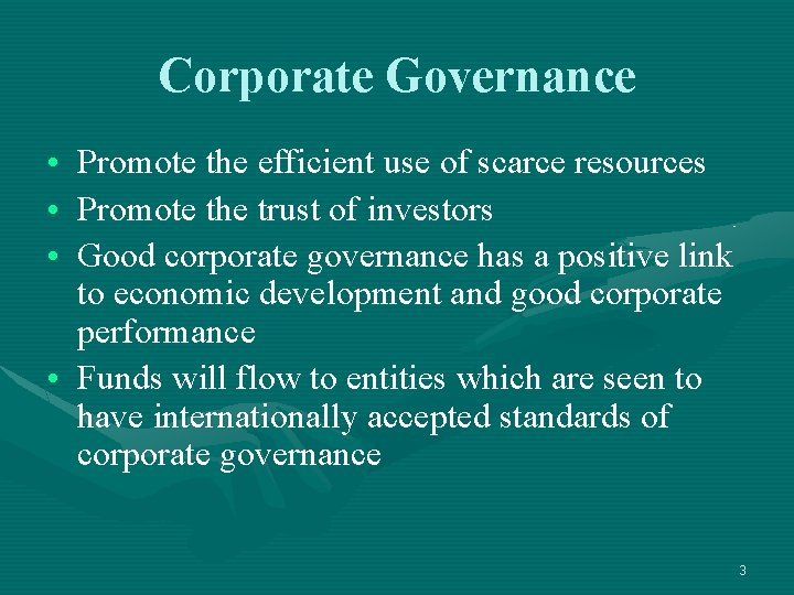 Corporate Governance • • • Promote the efficient use of scarce resources Promote the