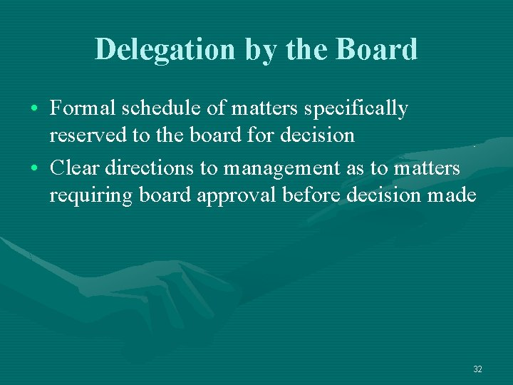 Delegation by the Board • Formal schedule of matters specifically reserved to the board