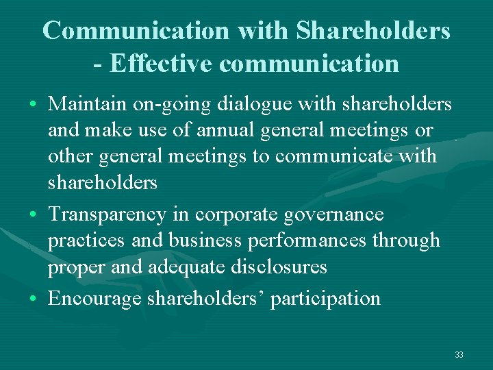 Communication with Shareholders - Effective communication • Maintain on-going dialogue with shareholders and make