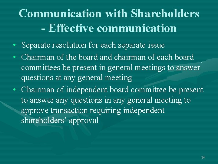 Communication with Shareholders - Effective communication • Separate resolution for each separate issue •