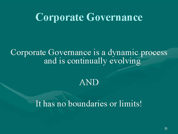 Corporate Governance is a dynamic process and is continually evolving AND It has no