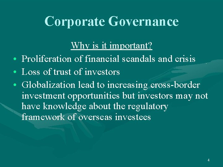 Corporate Governance • • • Why is it important? Proliferation of financial scandals and