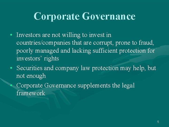Corporate Governance • Investors are not willing to invest in countries/companies that are corrupt,
