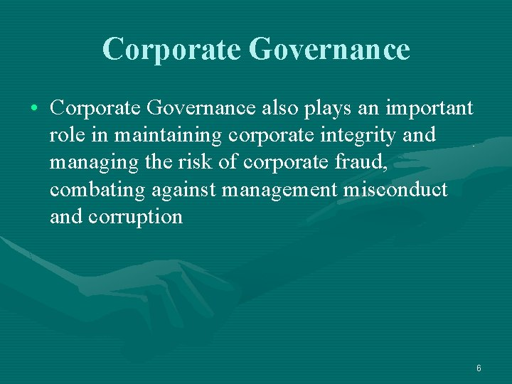 Corporate Governance • Corporate Governance also plays an important role in maintaining corporate integrity