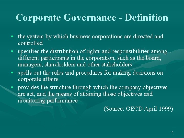 Corporate Governance - Definition • the system by which business corporations are directed and