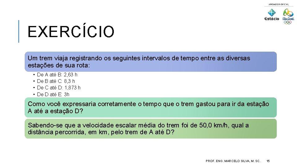 EXERCÍCIO Um trem viaja registrando os seguintes intervalos de tempo entre as diversas estações