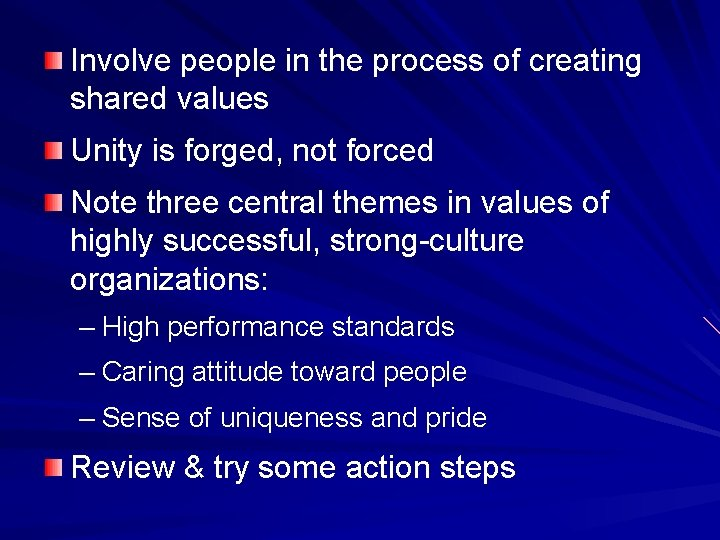 Involve people in the process of creating shared values Unity is forged, not forced