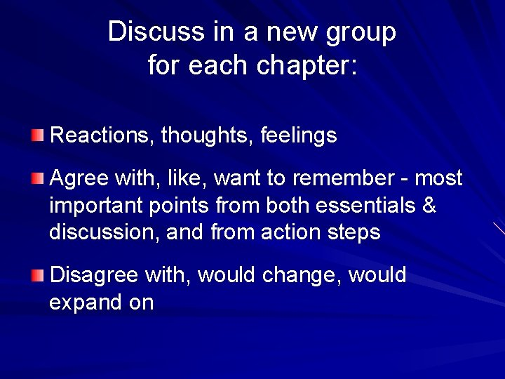 Discuss in a new group for each chapter: Reactions, thoughts, feelings Agree with, like,
