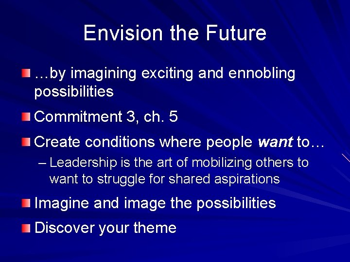 Envision the Future …by imagining exciting and ennobling possibilities Commitment 3, ch. 5 Create