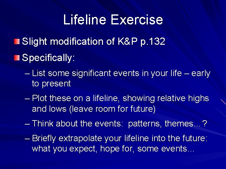 Lifeline Exercise Slight modification of K&P p. 132 Specifically: – List some significant events