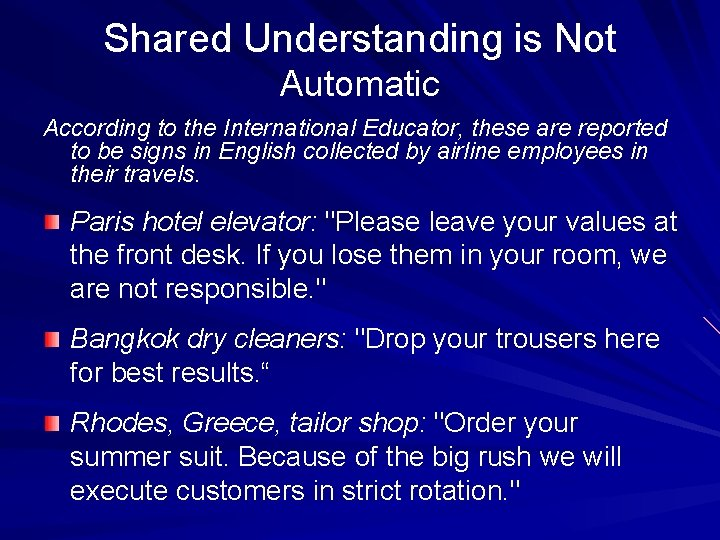 Shared Understanding is Not Automatic According to the International Educator, these are reported to