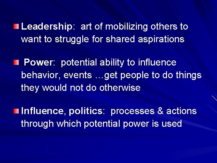 Leadership: art of mobilizing others to want to struggle for shared aspirations Power: potential