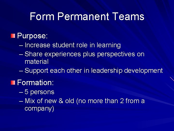 Form Permanent Teams Purpose: – Increase student role in learning – Share experiences plus