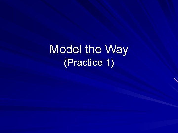 Model the Way (Practice 1)