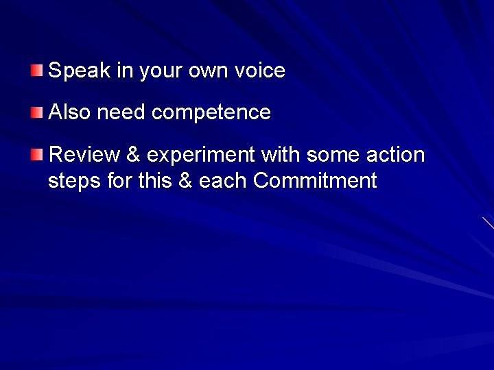 Speak in your own voice Also need competence Review & experiment with some action