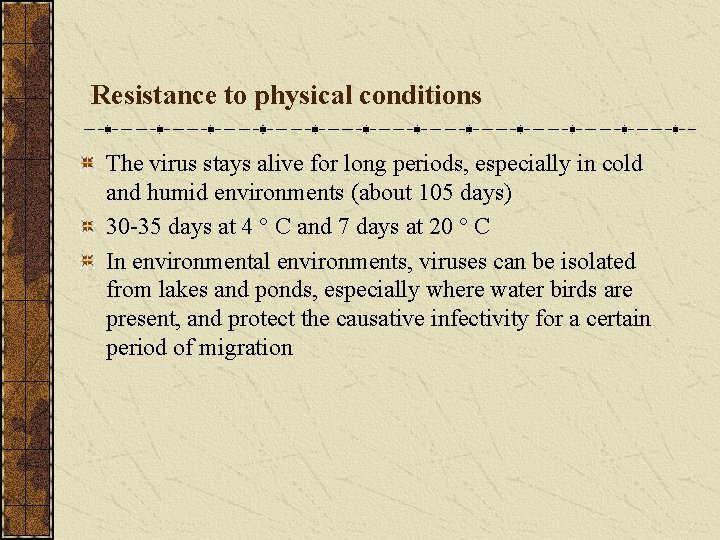 Resistance to physical conditions The virus stays alive for long periods, especially in cold