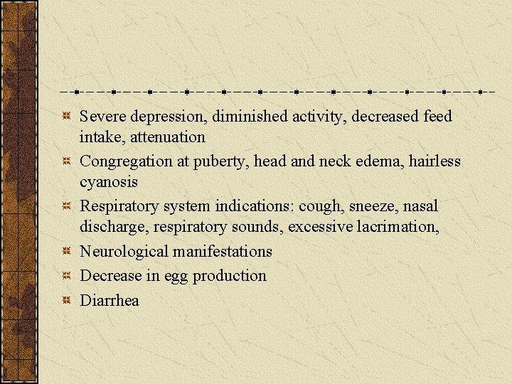 Severe depression, diminished activity, decreased feed intake, attenuation Congregation at puberty, head and neck