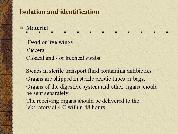 Isolation and identification Materiel Dead or live wings Viscera Cloacal and / or trecheal