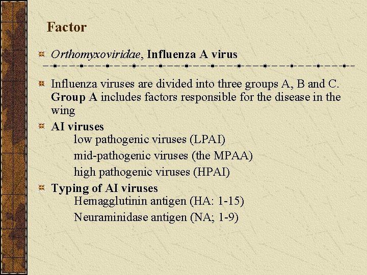 Factor Orthomyxoviridae, Influenza A virus Influenza viruses are divided into three groups A, B