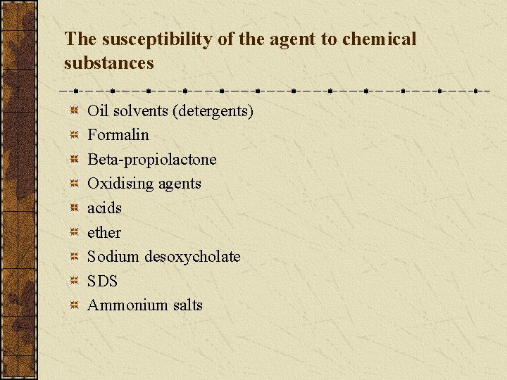 The susceptibility of the agent to chemical substances Oil solvents (detergents) Formalin Beta-propiolactone Oxidising