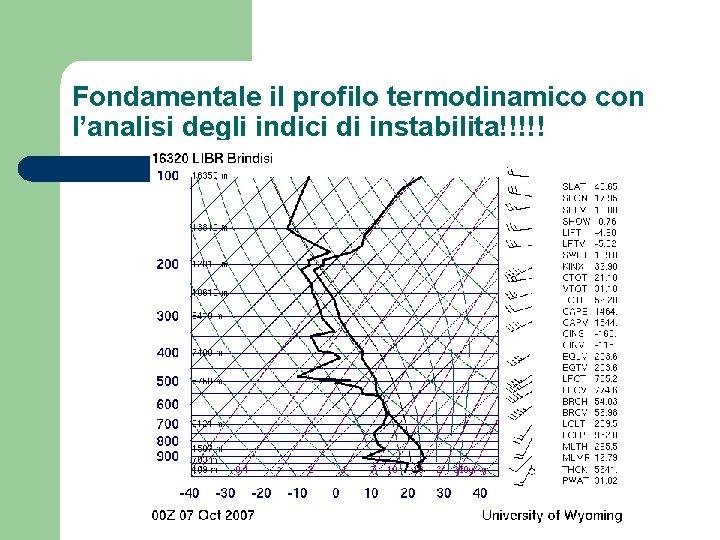Fondamentale il profilo termodinamico con l'analisi degli indici di instabilita!!!!!