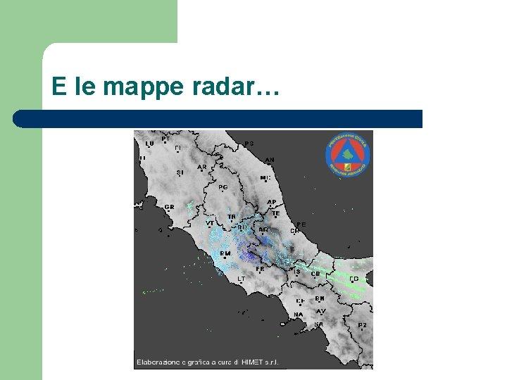 E le mappe radar…