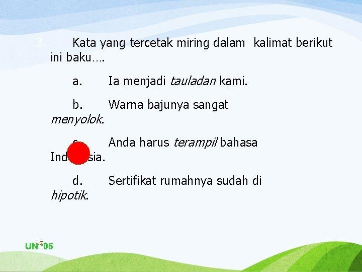 3. Kata yang tercetak miring dalam kalimat berikut ini baku…. a. Ia menjadi tauladan