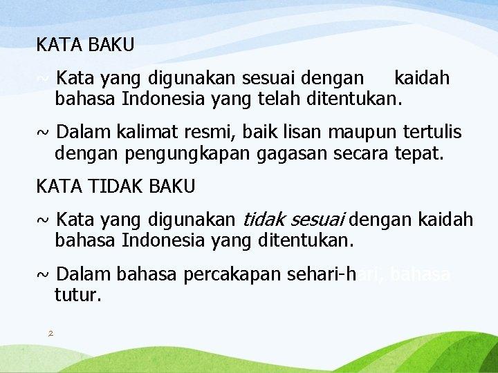 KATA BAKU ~ Kata yang digunakan sesuai dengan kaidah bahasa Indonesia yang telah ditentukan.