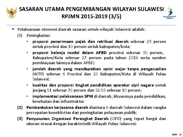 SASARAN UTAMA PENGEMBANGAN WILAYAH SULAWESI RPJMN 2015 -2019 (3/5) § Pelaksanaan otonomi daerah sasaran