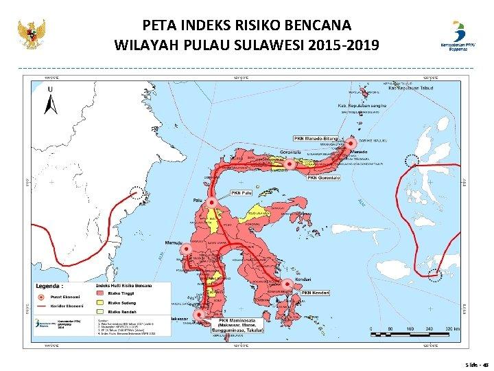PETA INDEKS RISIKO BENCANA WILAYAH PULAU SULAWESI 2015 -2019 Slide - 48
