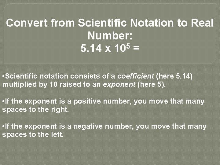 Convert from Scientific Notation to Real Number: 5. 14 x 105 = • Scientific
